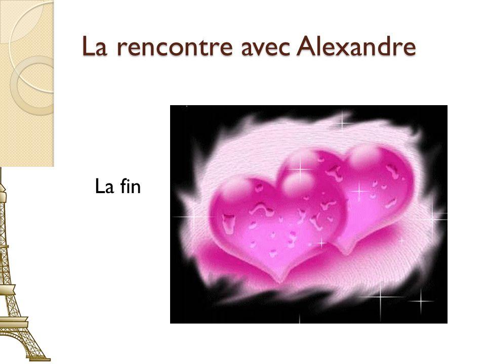 La rencontre avec Alexandre La fin