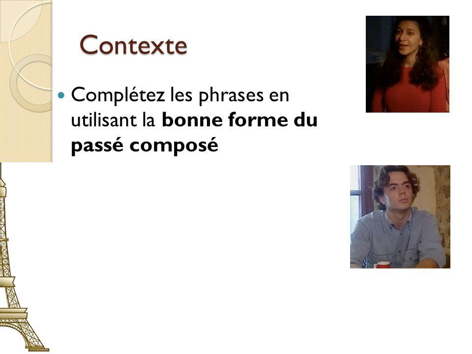 Contexte Complétez les phrases en utilisant la bonne forme du passé composé