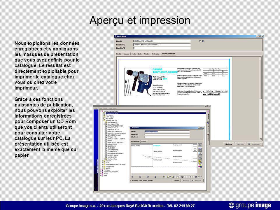 Groupe Image s.a. - 20 rue Jacques Rayé B-1030 Bruxelles - Tél. 02 215 89 27 Aperçu et impression Nous exploitons les données enregistrées et y appliq