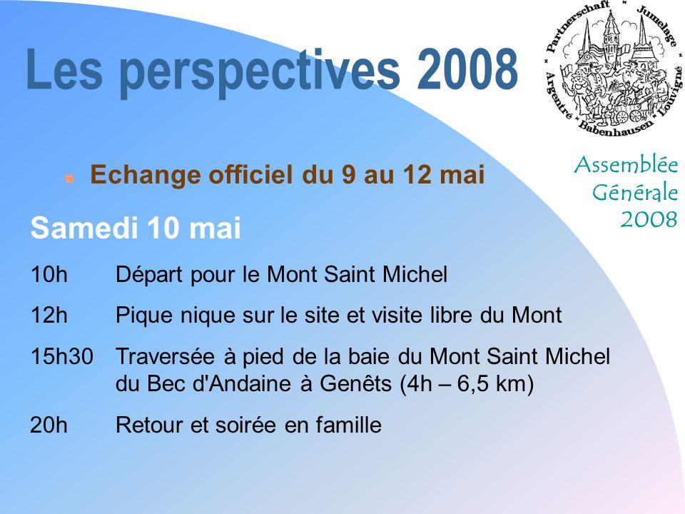 Assemblée Générale 2008 Les perspectives 2008 n Echange officiel du 9 au 12 mai Samedi 10 mai 10hDépart pour le Mont Saint Michel 12hPique nique sur l