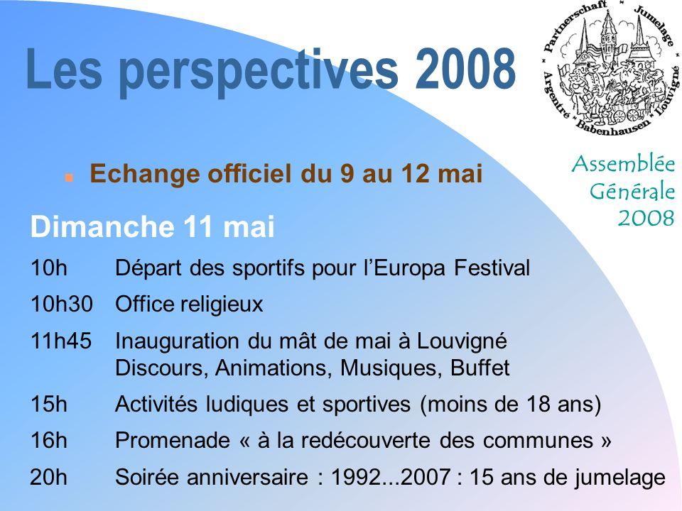 Assemblée Générale 2008 Les perspectives 2008 n Echange officiel du 9 au 12 mai Dimanche 11 mai 10hDépart des sportifs pour lEuropa Festival 10h30Offi
