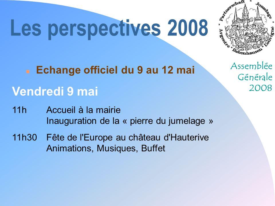 Assemblée Générale 2008 Les perspectives 2008 n Echange officiel du 9 au 12 mai Vendredi 9 mai 11hAccueil à la mairie Inauguration de la « pierre du j