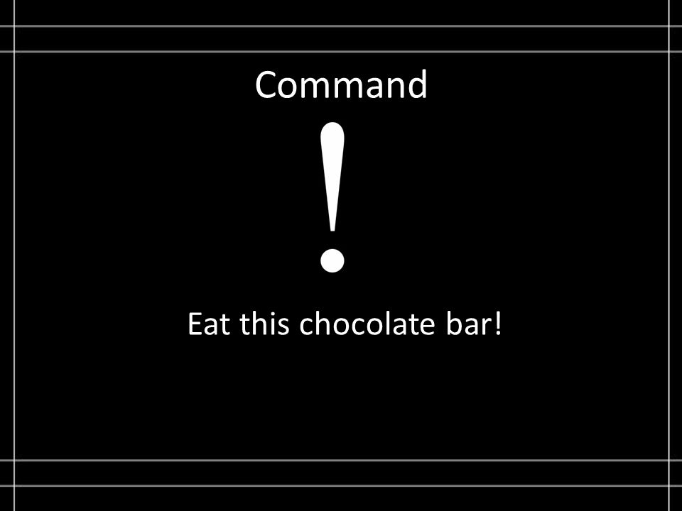 Command Eat this chocolate bar!