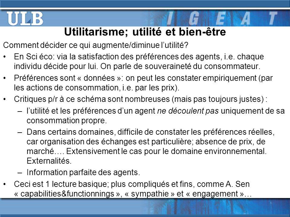 Utilitarisme; utilité et bien-être Comment décider ce qui augmente/diminue lutilité? En Sci éco: via la satisfaction des préférences des agents, i.e.