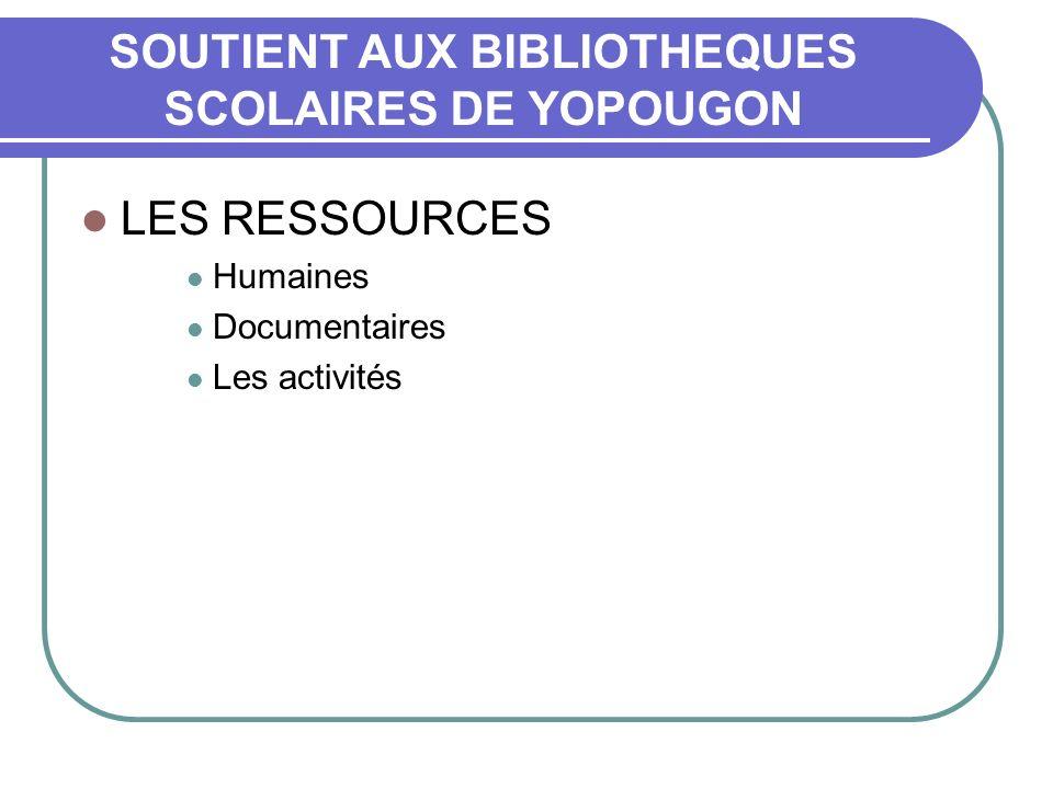 SOUTIENT AUX BIBLIOTHEQUES SCOLAIRES DE YOPOUGON LES RESSOURCES Humaines Documentaires Les activités