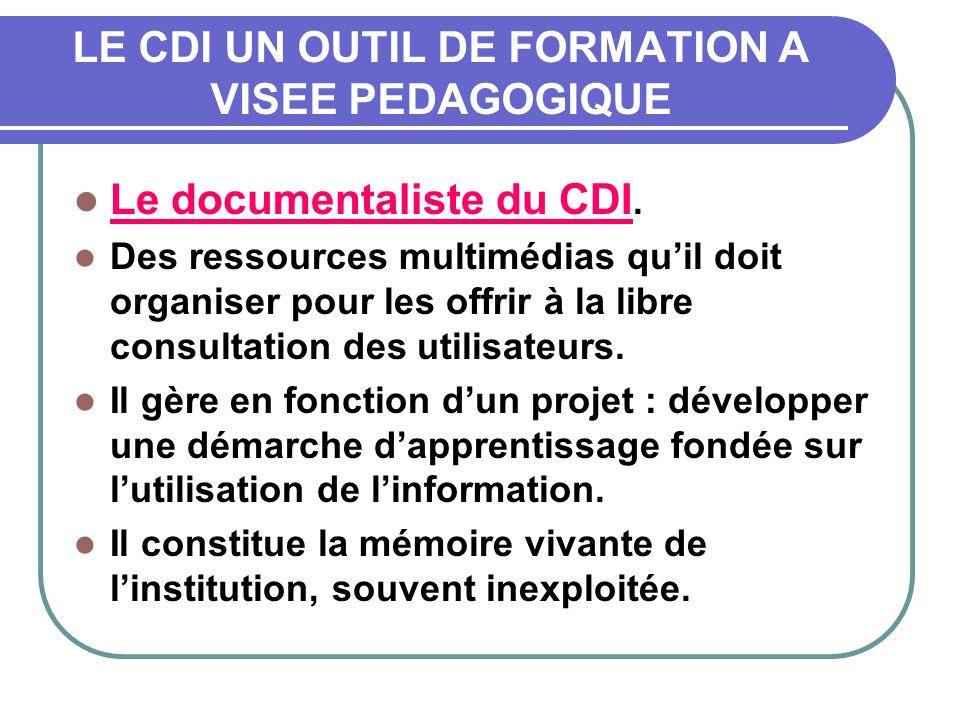 LE CDI UN OUTIL DE FORMATION A VISEE PEDAGOGIQUE Le documentaliste du CDI.