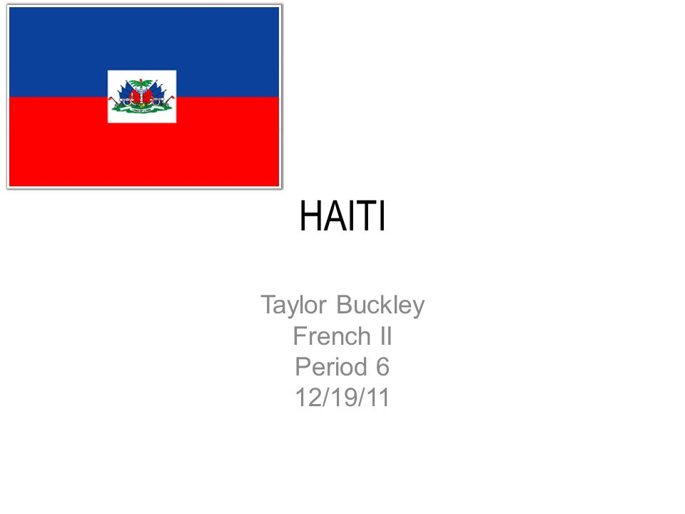 HAITI Taylor Buckley French II Period 6 12/19/11