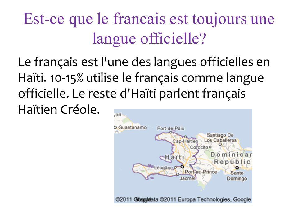 Est-ce que le francais est toujours une langue officielle? Le français est l'une des langues officielles en Haïti. 10-15% utilise le français comme la