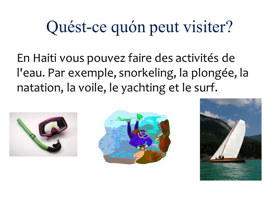 Quést-ce quón peut visiter? En Haiti vous pouvez faire des activités de l'eau. Par exemple, snorkeling, la plongée, la natation, la voile, le yachting