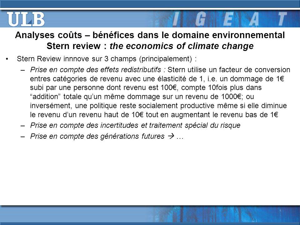 Analyses coûts – bénéfices dans le domaine environnemental Stern review : the economics of climate change Stern Review innnove sur 3 champs (principalement) : –Prise en compte des effets redistributifs : Stern utilise un facteur de conversion entres catégories de revenu avec une élasticité de 1, i.e.