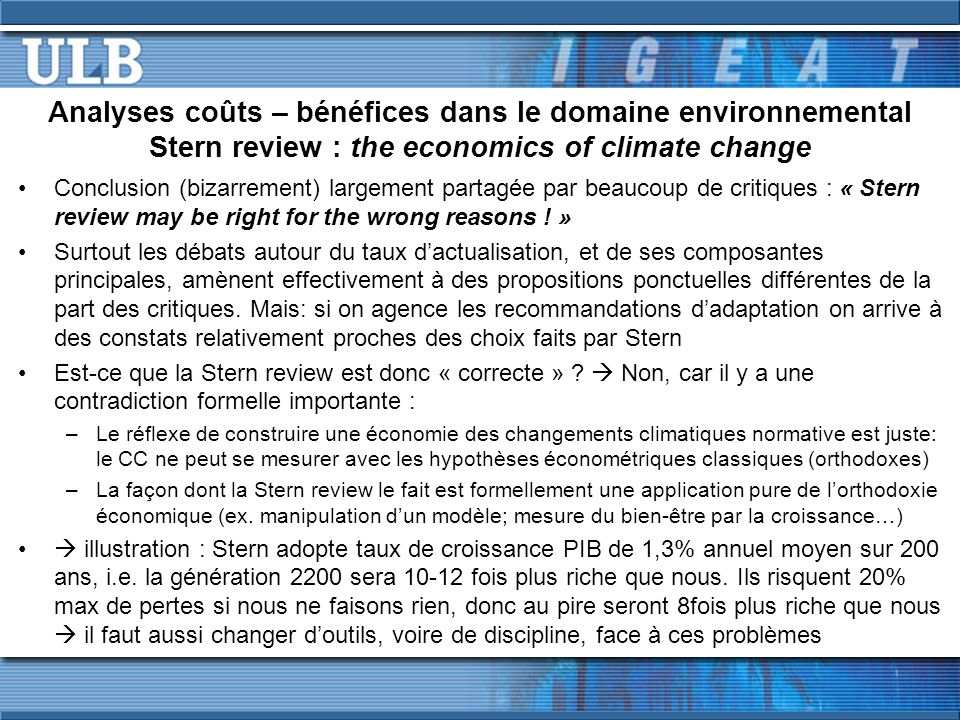Analyses coûts – bénéfices dans le domaine environnemental Stern review : the economics of climate change Conclusion (bizarrement) largement partagée par beaucoup de critiques : « Stern review may be right for the wrong reasons .