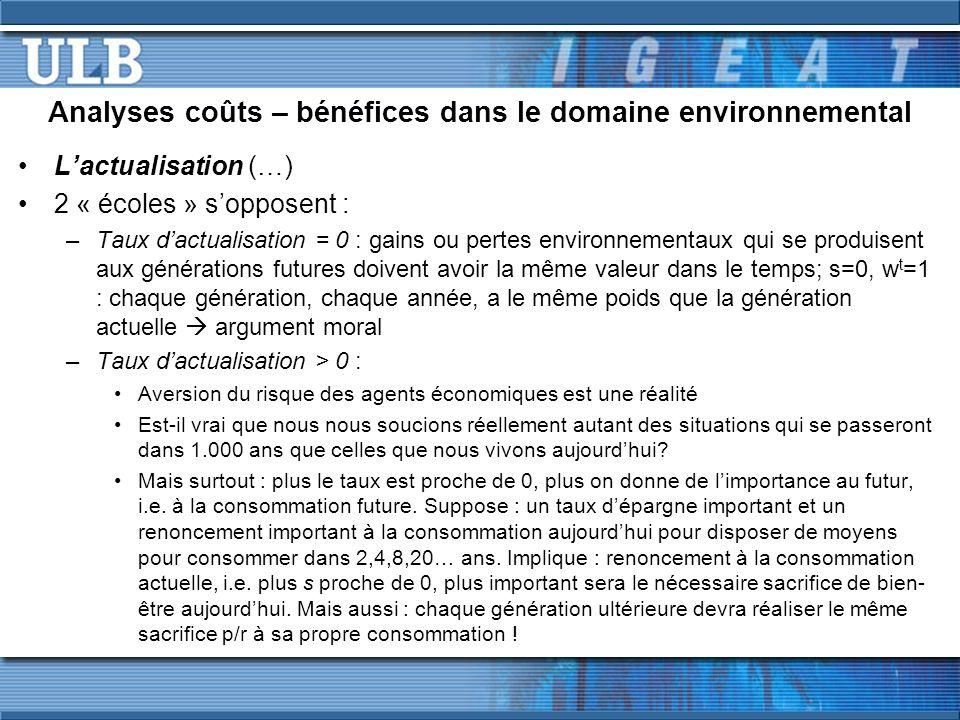 Analyses coûts – bénéfices dans le domaine environnemental Lactualisation (…) 2 « écoles » sopposent : –Taux dactualisation = 0 : gains ou pertes envi