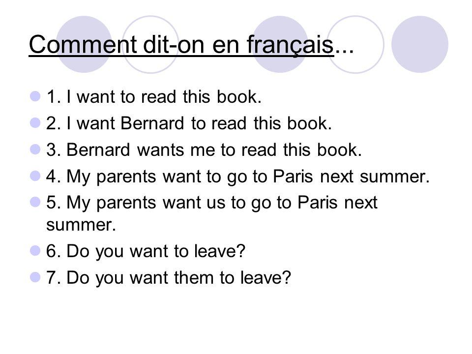 Comment dit-on en français... 1. I want to read this book. 2. I want Bernard to read this book. 3. Bernard wants me to read this book. 4. My parents w