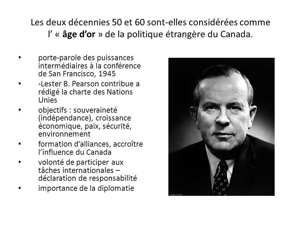 Les deux décennies 50 et 60 sont-elles considérées comme l « âge dor » de la politique étrangère du Canada. porte-parole des puissances intermédiaires