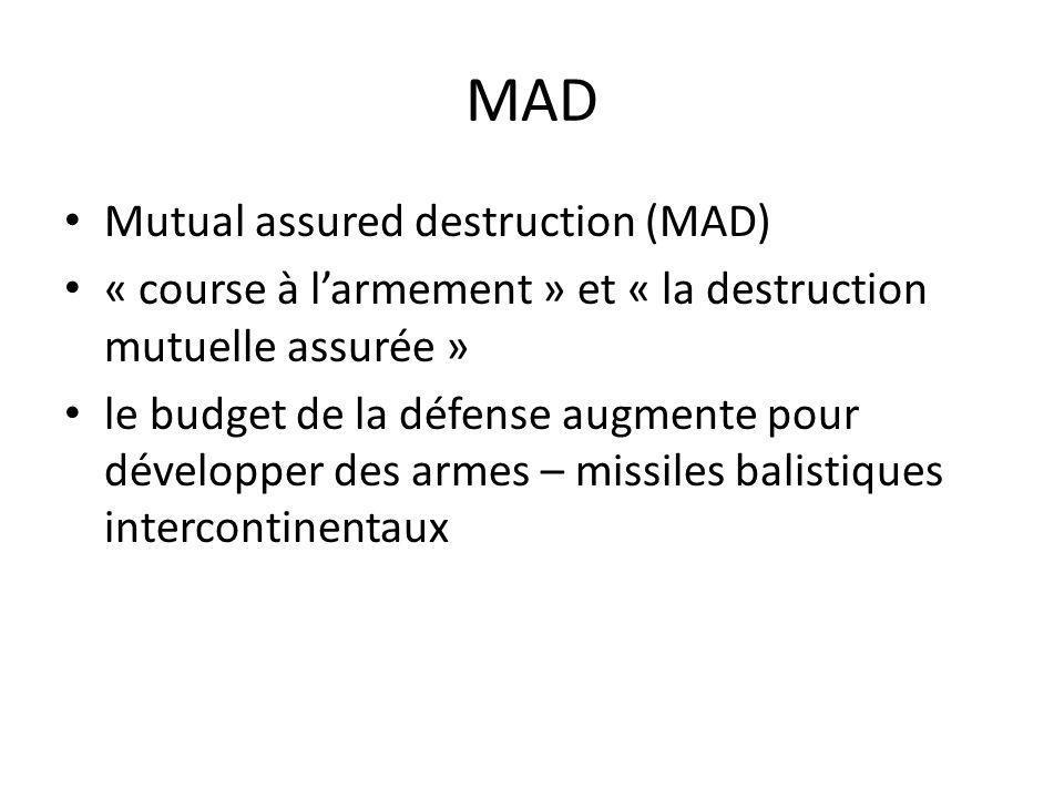 MAD Mutual assured destruction (MAD) « course à larmement » et « la destruction mutuelle assurée » le budget de la défense augmente pour développer de