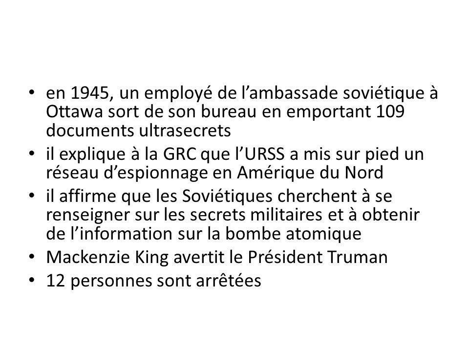 en 1945, un employé de lambassade soviétique à Ottawa sort de son bureau en emportant 109 documents ultrasecrets il explique à la GRC que lURSS a mis
