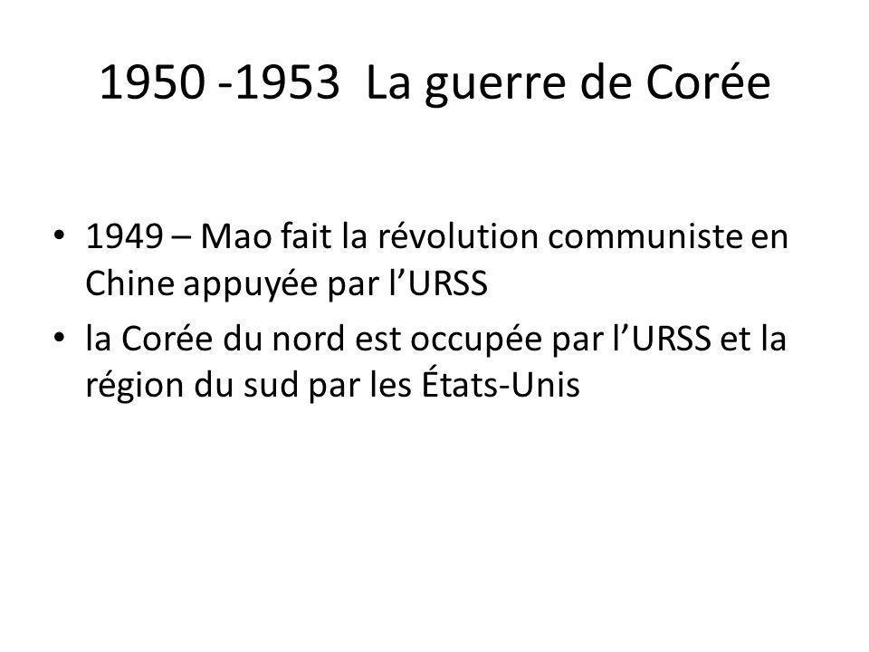 1950 -1953 La guerre de Corée 1949 – Mao fait la révolution communiste en Chine appuyée par lURSS la Corée du nord est occupée par lURSS et la région