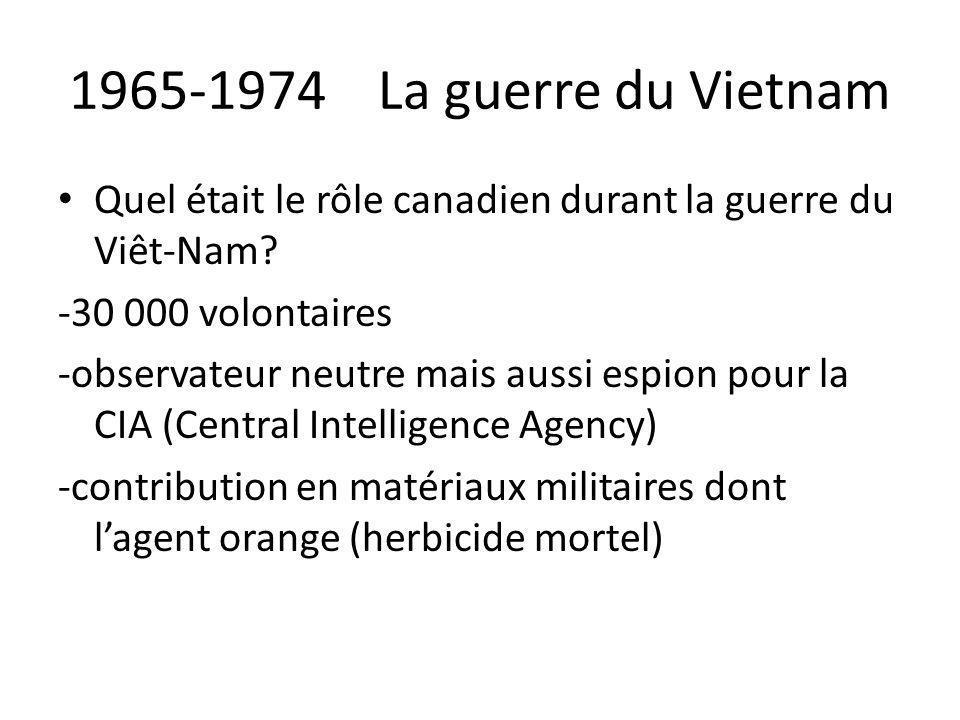1965-1974 La guerre du Vietnam Quel était le rôle canadien durant la guerre du Viêt-Nam? -30 000 volontaires -observateur neutre mais aussi espion pou