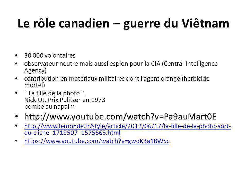 Le rôle canadien – guerre du Viêtnam 30 000 volontaires observateur neutre mais aussi espion pour la CIA (Central Intelligence Agency) contribution en matériaux militaires dont lagent orange (herbicide mortel) La fille de la photo .