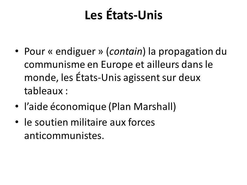 Les États-Unis Pour « endiguer » (contain) la propagation du communisme en Europe et ailleurs dans le monde, les États-Unis agissent sur deux tableaux