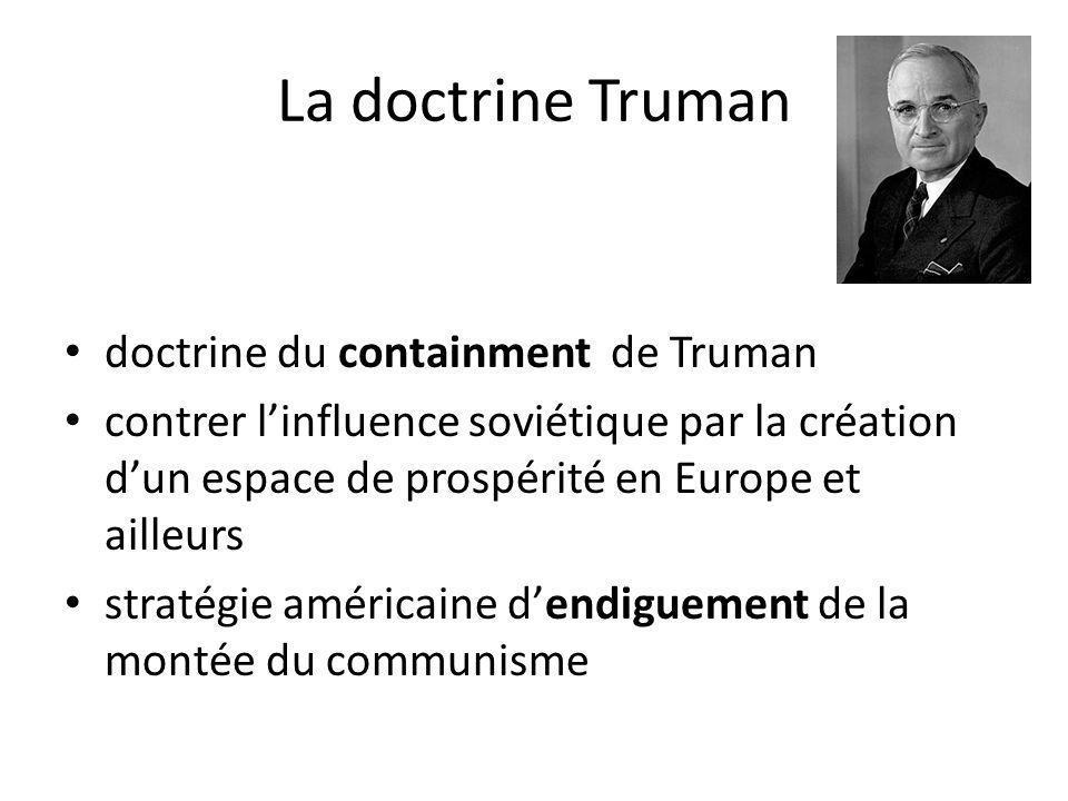La doctrine Truman doctrine du containment de Truman contrer linfluence soviétique par la création dun espace de prospérité en Europe et ailleurs stra
