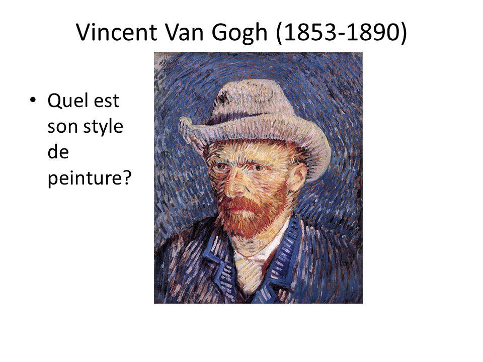 Vincent Van Gogh (1853-1890) Quel est son style de peinture?