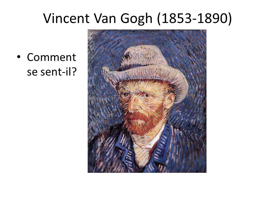 Vincent Van Gogh (1853-1890) Comment se sent-il?