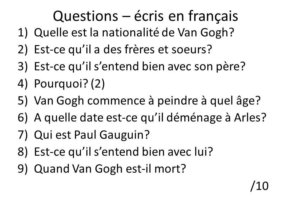 Questions – écris en français 1)Quelle est la nationalité de Van Gogh? 2)Est-ce quil a des frères et soeurs? 3)Est-ce quil sentend bien avec son père?