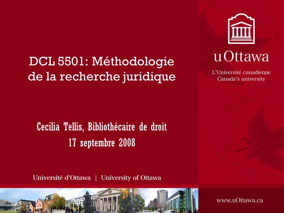DCL 5501: Méthodologie de la recherche juridique Cecilia Tellis, Bibliothécaire de droit 17 septembre 2008