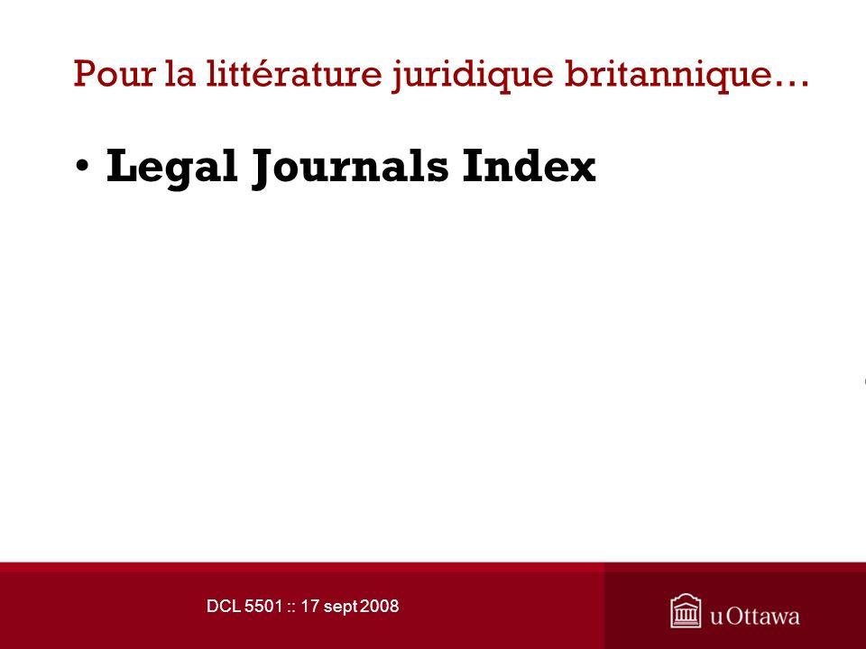 DCL 5501 :: 17 sept 2008 Pour la littérature juridique britannique… Legal Journals Index