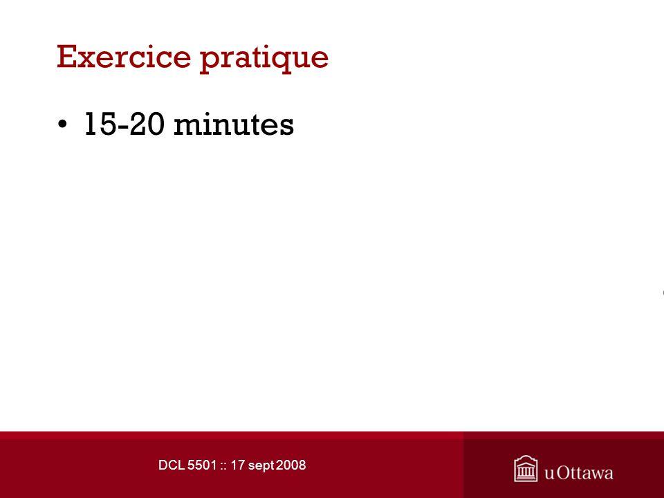 DCL 5501 :: 17 sept 2008 Exercice pratique 15-20 minutes