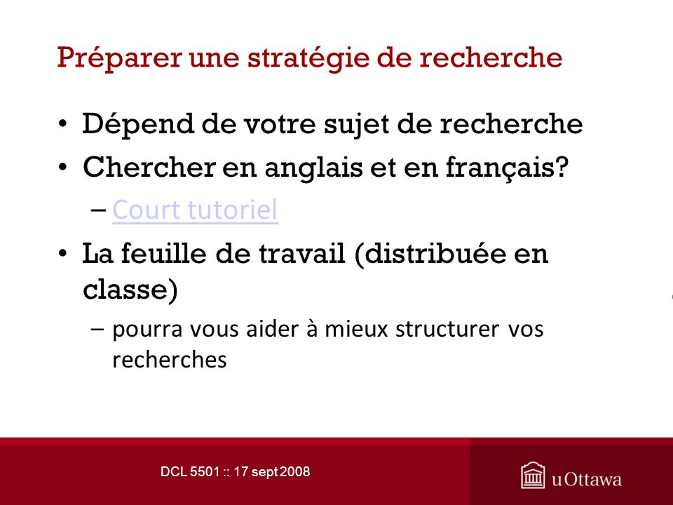 DCL 5501 :: 17 sept 2008 Préparer une stratégie de recherche Dépend de votre sujet de recherche Chercher en anglais et en français.