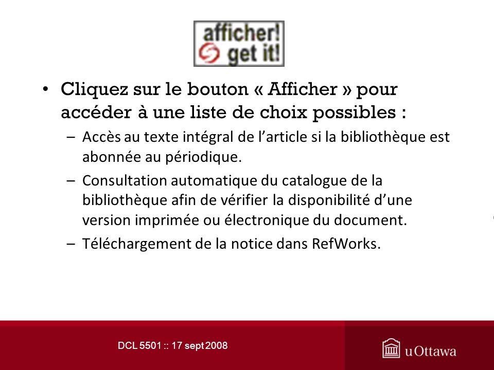 DCL 5501 :: 17 sept 2008 Cliquez sur le bouton « Afficher » pour accéder à une liste de choix possibles : –Accès au texte intégral de larticle si la bibliothèque est abonnée au périodique.