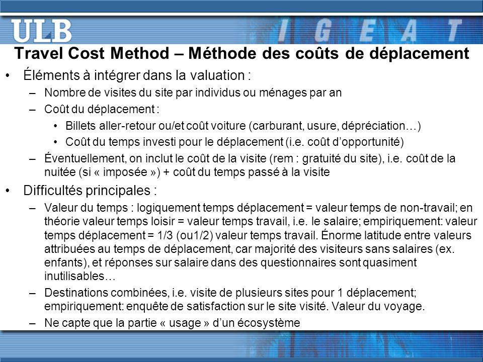 Travel Cost Method – Méthode des coûts de déplacement Éléments à intégrer dans la valuation : –Nombre de visites du site par individus ou ménages par
