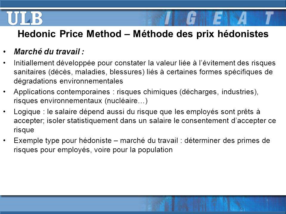 Hedonic Price Method – Méthode des prix hédonistes Marché du travail : Initiallement développée pour constater la valeur liée à lévitement des risques