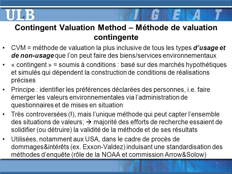 Contingent Valuation Method – Méthode de valuation contingente CVM = méthode de valuation la plus inclusive de tous les types dusage et de non-usage q