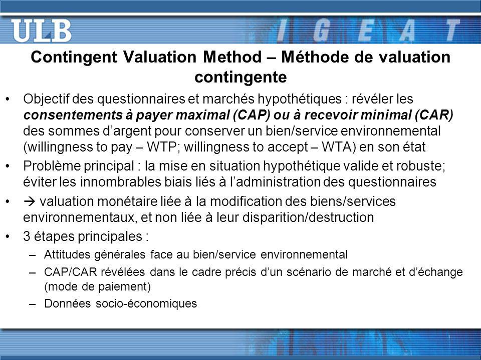 Contingent Valuation Method – Méthode de valuation contingente Objectif des questionnaires et marchés hypothétiques : révéler les consentements à paye