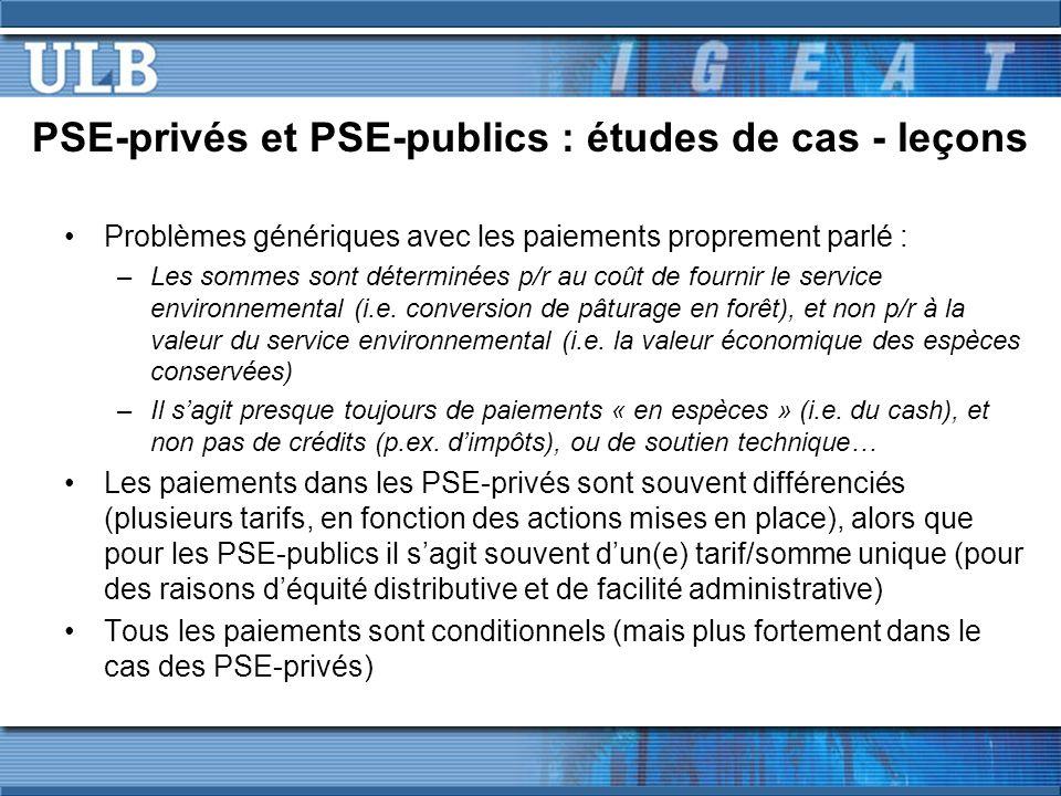 PSE-privés et PSE-publics : études de cas - leçons Problèmes génériques avec les paiements proprement parlé : –Les sommes sont déterminées p/r au coût de fournir le service environnemental (i.e.