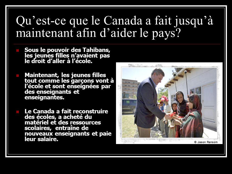 Quest-ce que le Canada a fait jusquà maintenant afin daider le pays? Sous le pouvoir des Tahibans, les jeunes filles navaient pas le droit daller à lé
