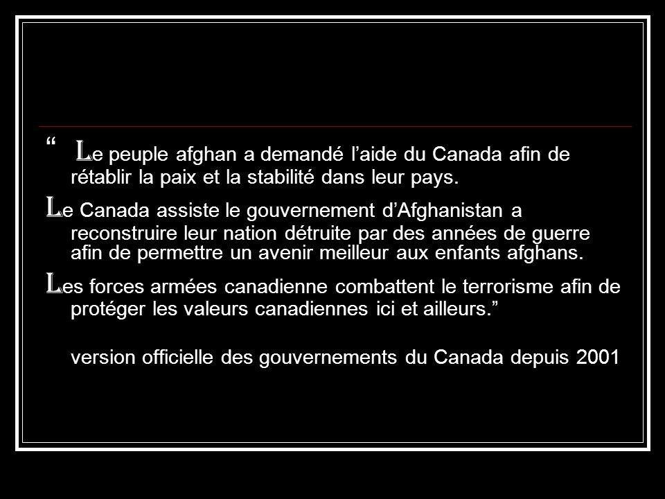 L e peuple afghan a demandé laide du Canada afin de rétablir la paix et la stabilité dans leur pays. L e Canada assiste le gouvernement dAfghanistan a