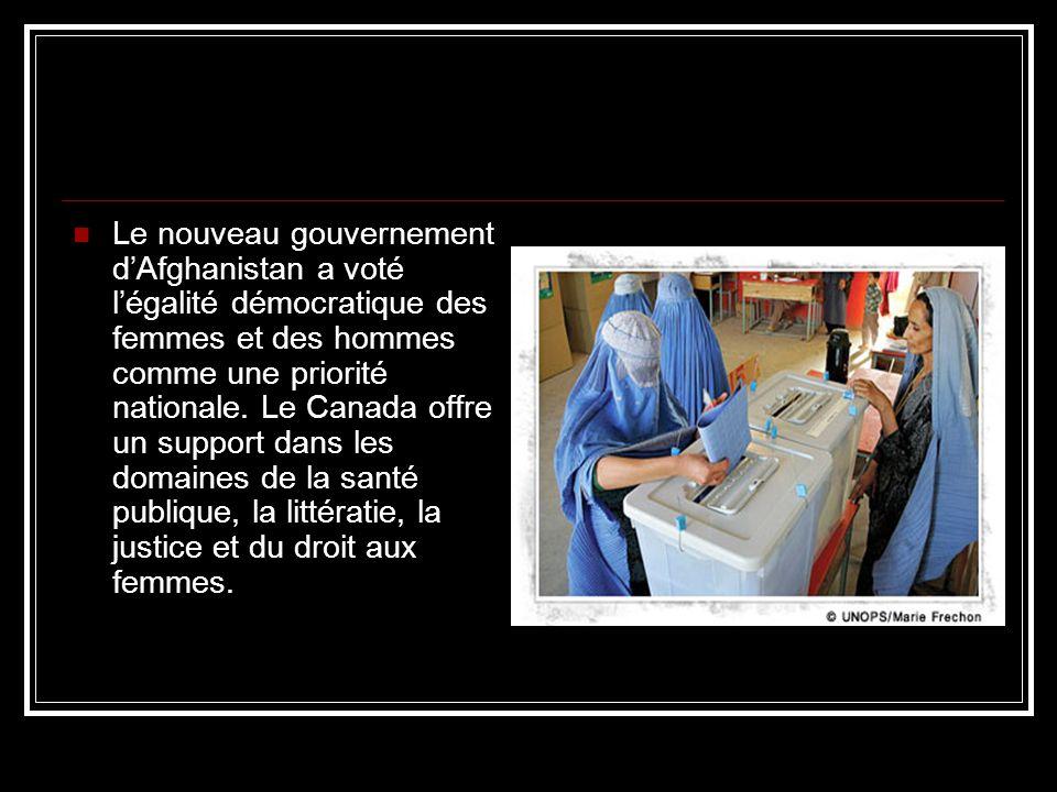 Le nouveau gouvernement dAfghanistan a voté légalité démocratique des femmes et des hommes comme une priorité nationale. Le Canada offre un support da