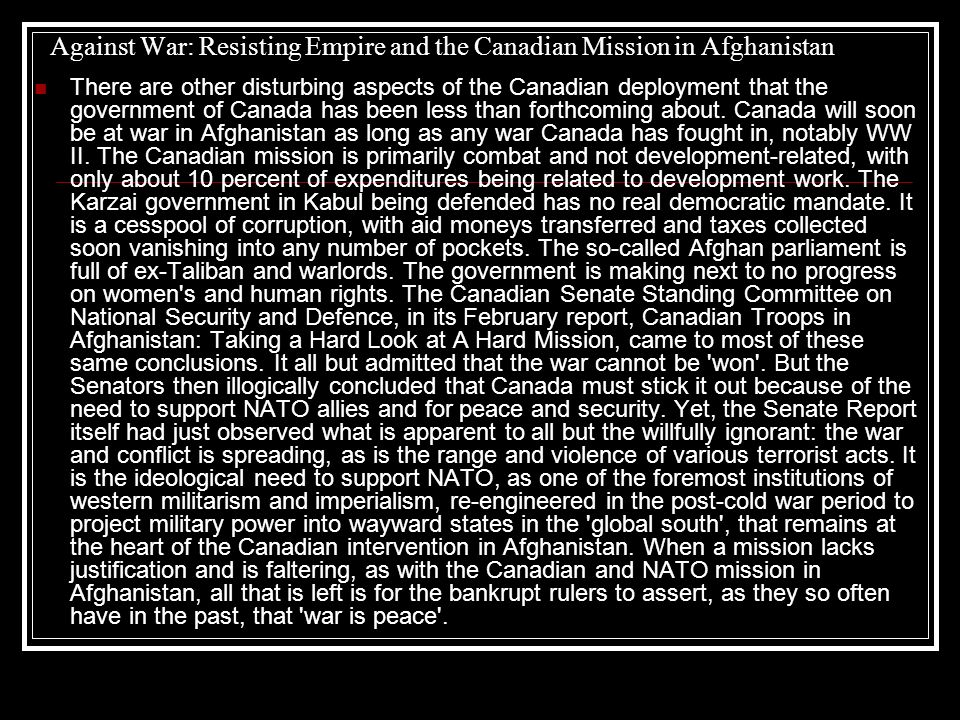 Against War: Resisting Empire and the Canadian Mission in Afghanistan There are other disturbing aspects of the Canadian deployment that the governmen