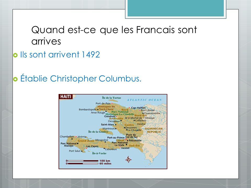 Quand est-ce que les Francais sont arrives Ils sont arrivent 1492 Établie Christopher Columbus.