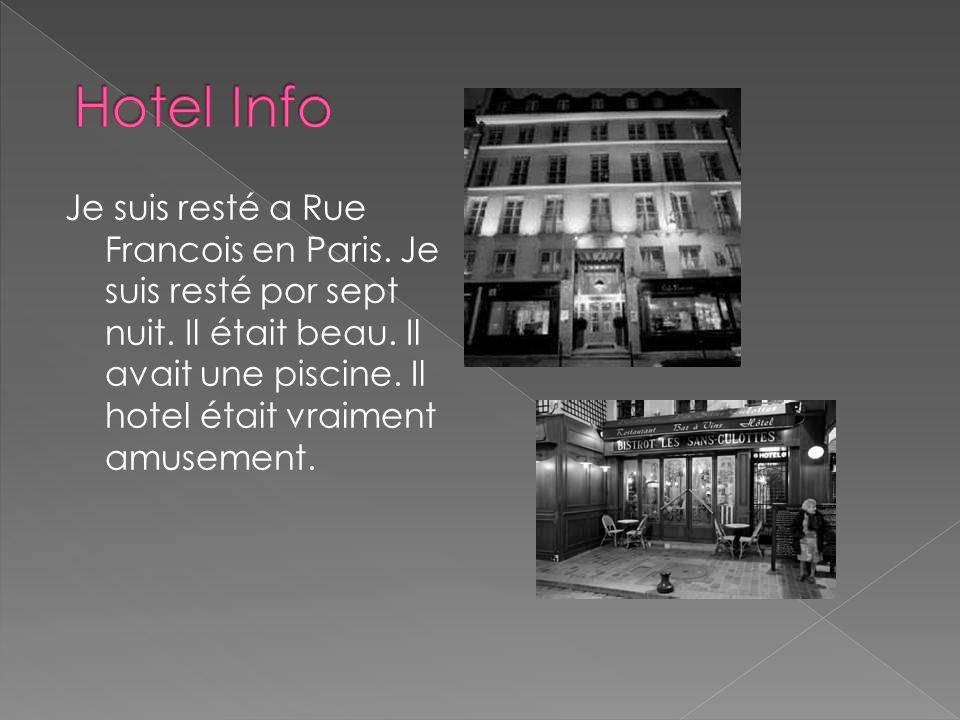 Je suis resté a Rue Francois en Paris. Je suis resté por sept nuit.