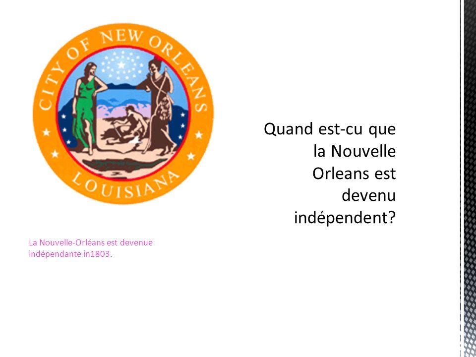La Nouvelle-Orléans est devenue indépendante in1803.