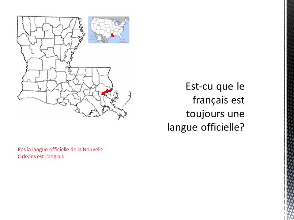 Pas la langue officielle de la Nouvelle- Orléans est l anglais.