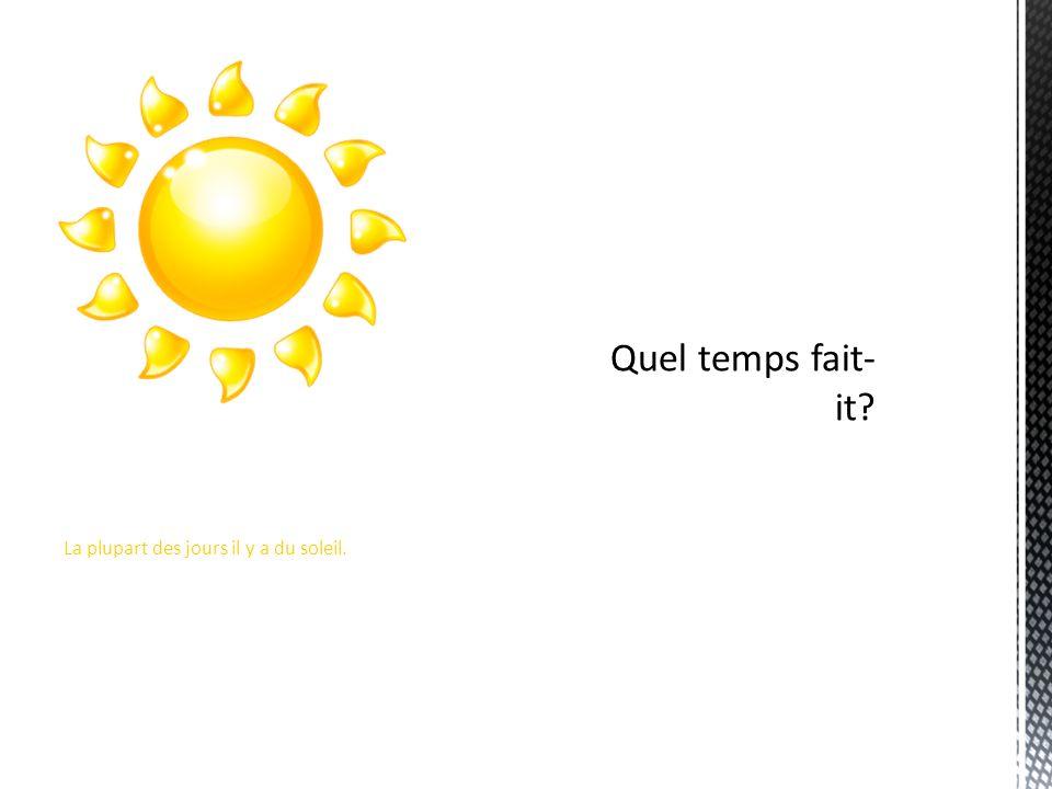 La plupart des jours il y a du soleil.