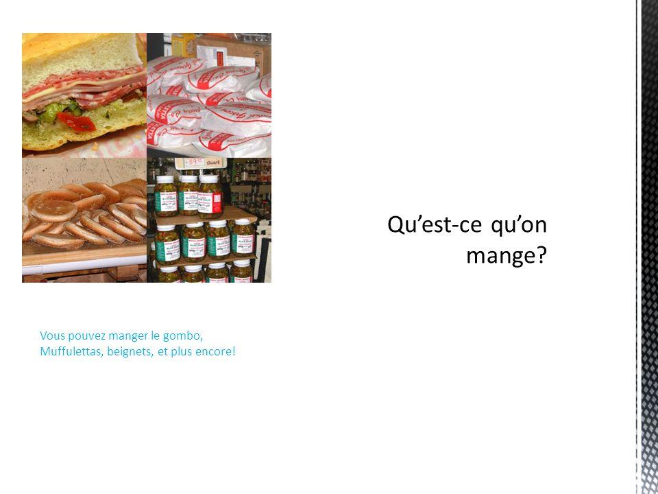 Vous pouvez manger le gombo, Muffulettas, beignets, et plus encore!