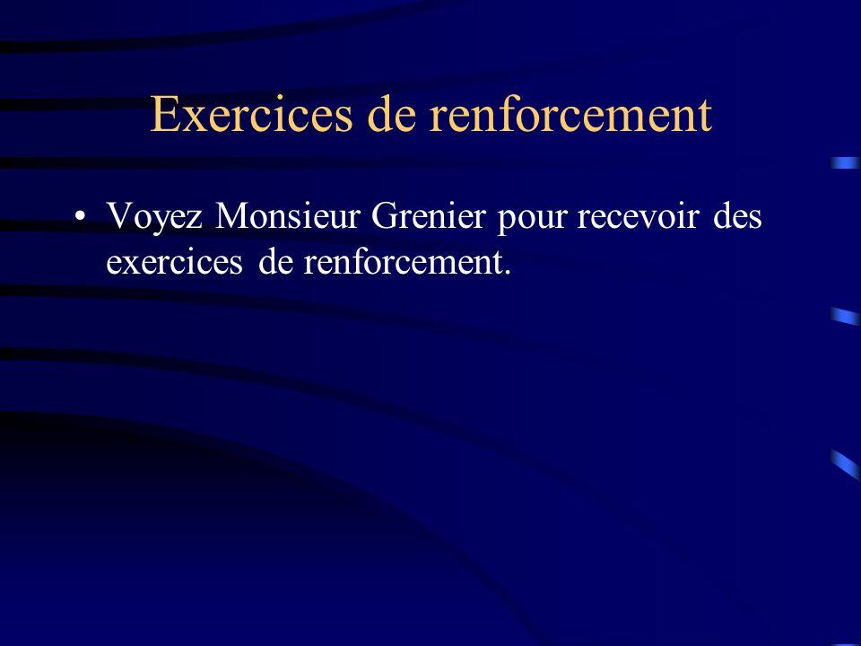 Exercices de renforcement Voyez Monsieur Grenier pour recevoir des exercices de renforcement.