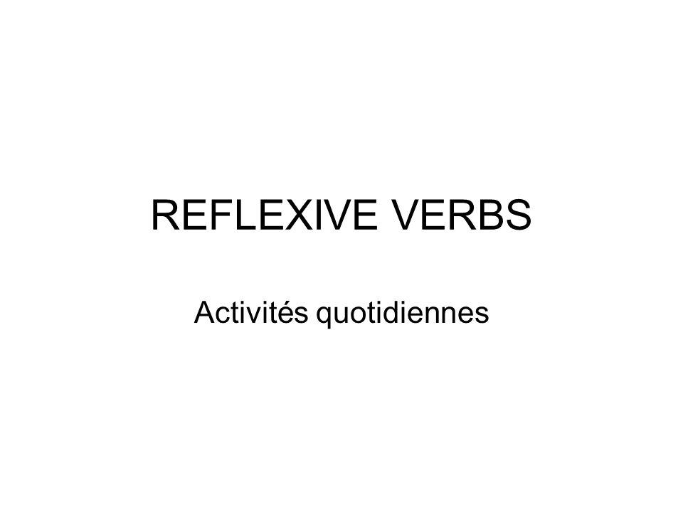 REFLEXIVE VERBS Activités quotidiennes
